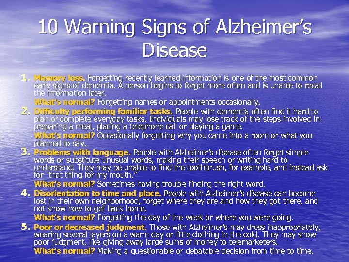 10 Warning Signs of Alzheimer's Disease 1. Memory loss. Forgetting recently learned information is