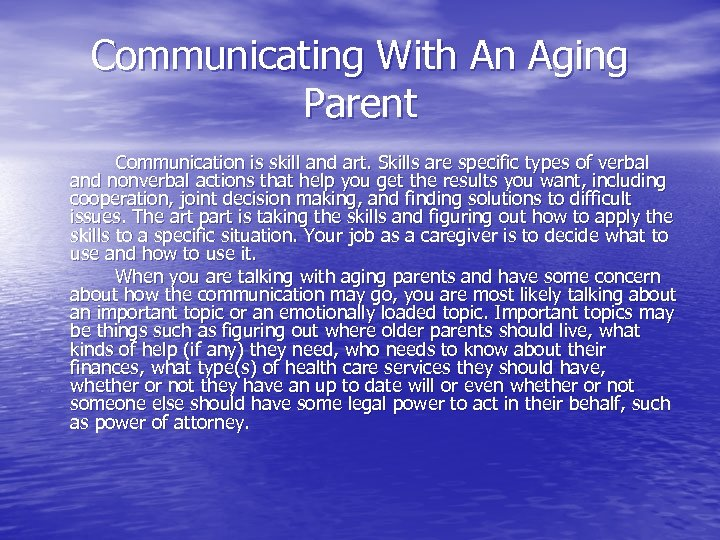 Communicating With An Aging Parent Communication is skill and art. Skills are specific types