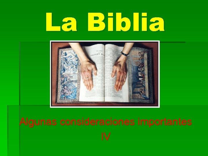 La Biblia Algunas consideraciones importantes IV