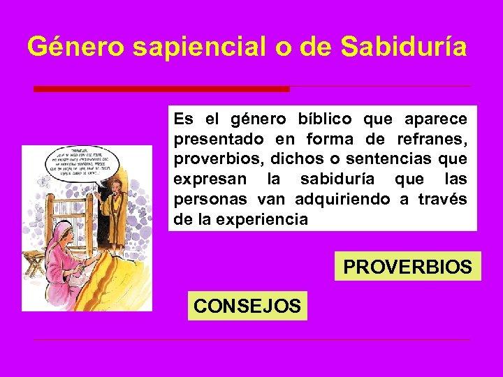 Género sapiencial o de Sabiduría Es el género bíblico que aparece presentado en forma