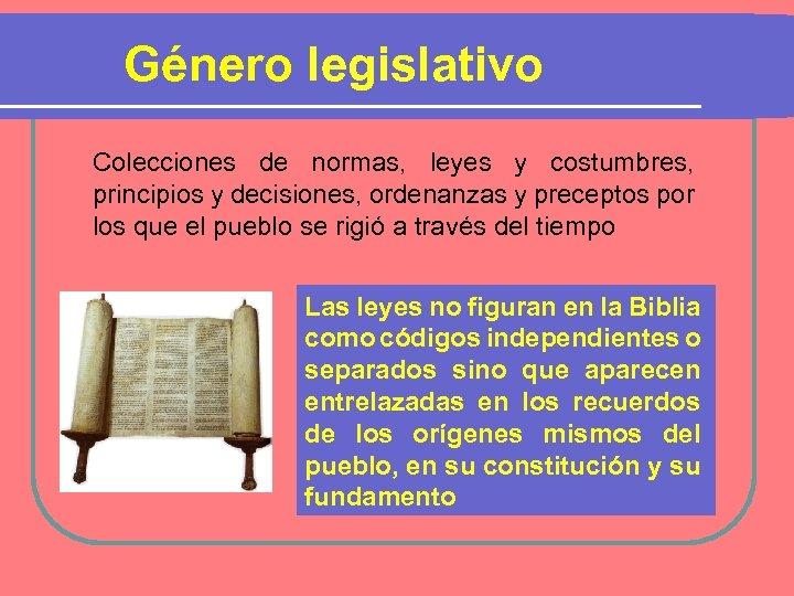 Género legislativo Colecciones de normas, leyes y costumbres, principios y decisiones, ordenanzas y preceptos