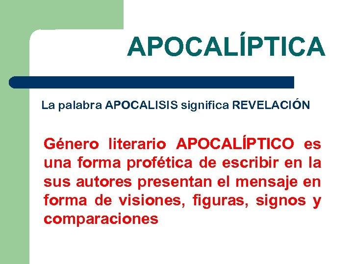 APOCALÍPTICA La palabra APOCALISIS significa REVELACIÓN Género literario APOCALÍPTICO es una forma profética de
