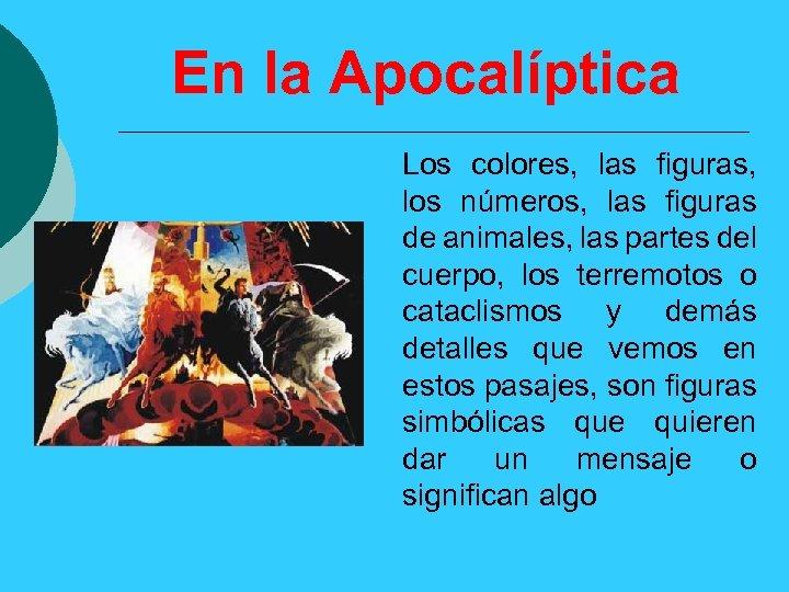 En la Apocalíptica Los colores, las figuras, los números, las figuras de animales, las
