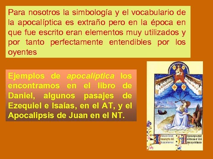Para nosotros la simbología y el vocabulario de la apocalíptica es extraño pero en