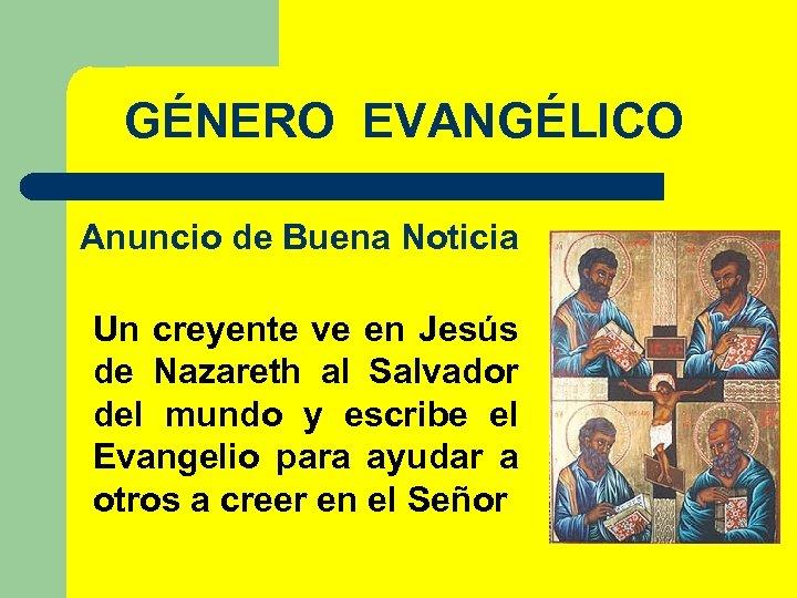 GÉNERO EVANGÉLICO Anuncio de Buena Noticia Un creyente ve en Jesús de Nazareth al