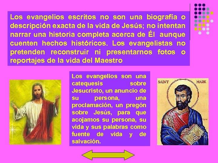 Los evangelios escritos no son una biografía o descripción exacta de la vida de