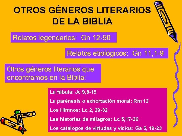 OTROS GÉNEROS LITERARIOS DE LA BIBLIA Relatos legendarios: Gn 12 -50 Relatos etiológicos: Gn