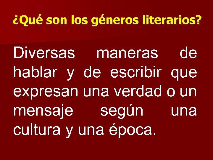 ¿Qué son los géneros literarios? Diversas maneras de hablar y de escribir que expresan