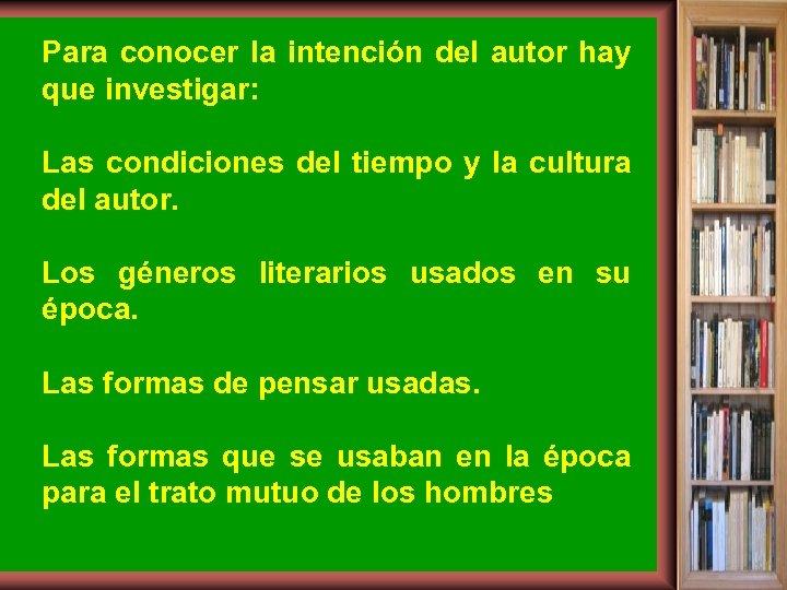 Para conocer la intención del autor hay que investigar: Las condiciones del tiempo y