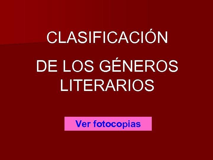 CLASIFICACIÓN DE LOS GÉNEROS LITERARIOS Ver fotocopias