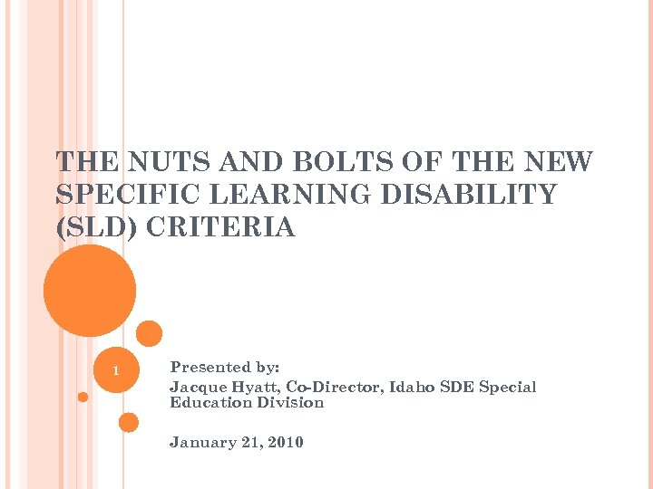 THE NUTS AND BOLTS OF THE NEW SPECIFIC LEARNING DISABILITY (SLD) CRITERIA 1 Presented