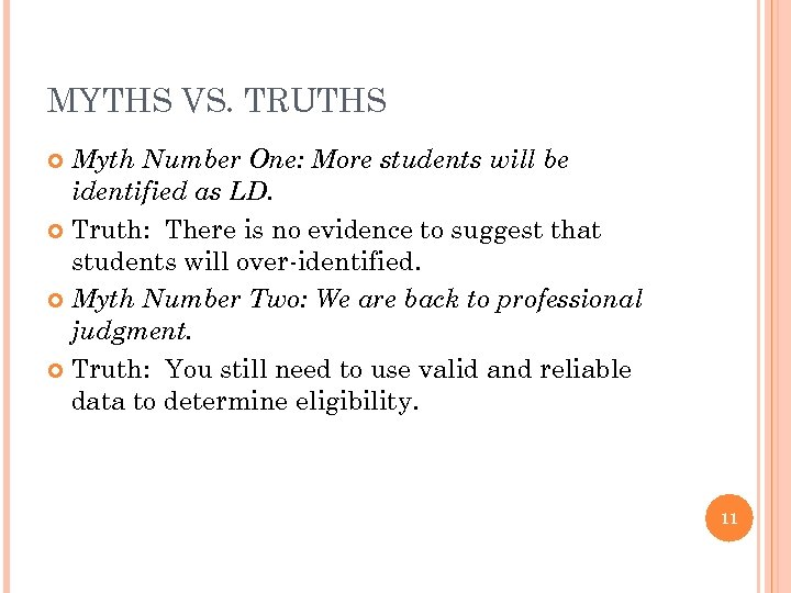 MYTHS VS. TRUTHS Myth Number One: More students will be identified as LD. Truth: