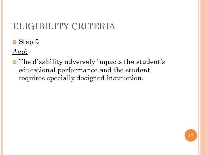 ELIGIBILITY CRITERIA Step 5 And: The disability adversely impacts the student's educational performance and