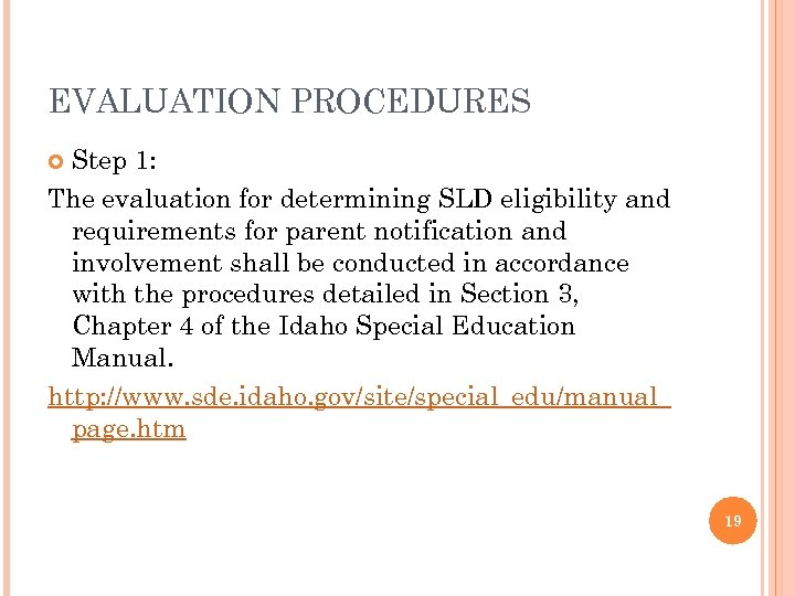 EVALUATION PROCEDURES Step 1: The evaluation for determining SLD eligibility and requirements for parent
