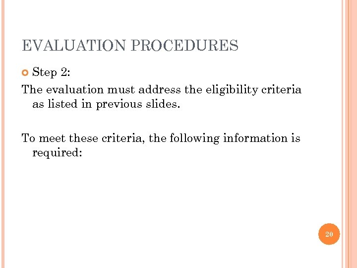 EVALUATION PROCEDURES Step 2: The evaluation must address the eligibility criteria as listed in