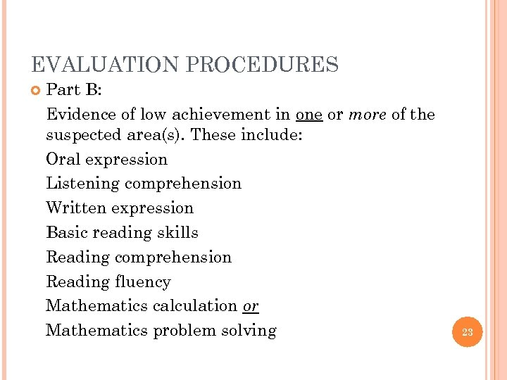 EVALUATION PROCEDURES Part B: Evidence of low achievement in one or more of the