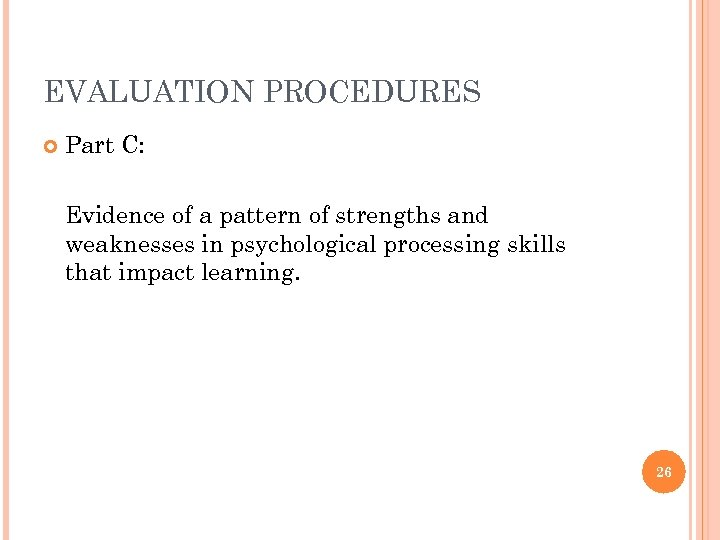 EVALUATION PROCEDURES Part C: Evidence of a pattern of strengths and weaknesses in psychological