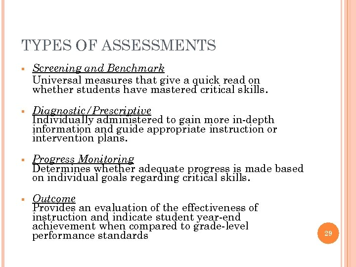 TYPES OF ASSESSMENTS § Screening and Benchmark Universal measures that give a quick read