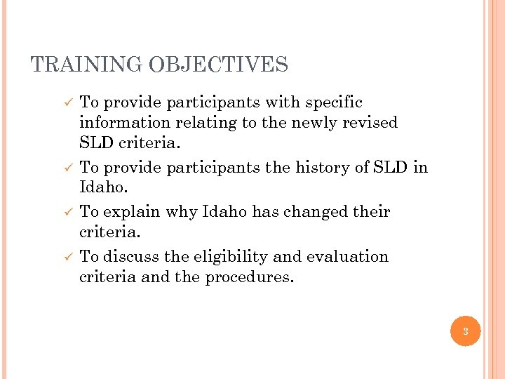 TRAINING OBJECTIVES ü ü To provide participants with specific information relating to the newly