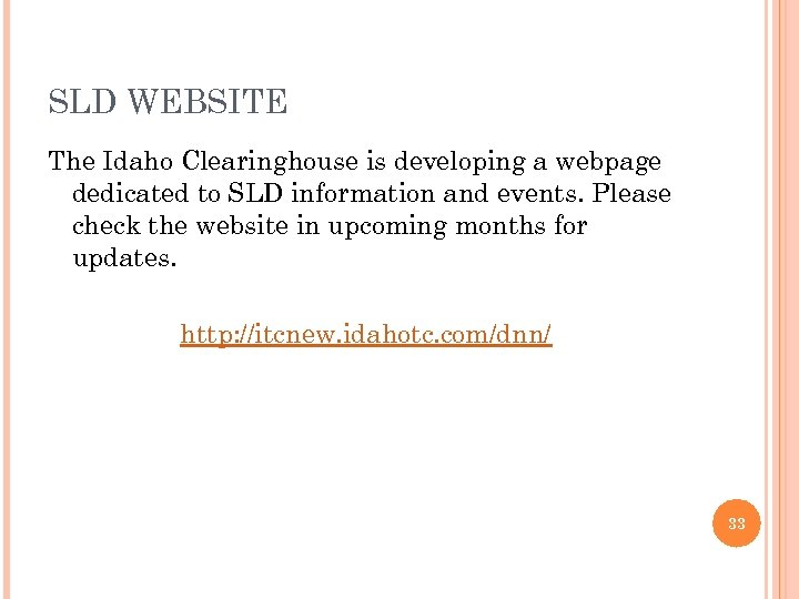 SLD WEBSITE The Idaho Clearinghouse is developing a webpage dedicated to SLD information and