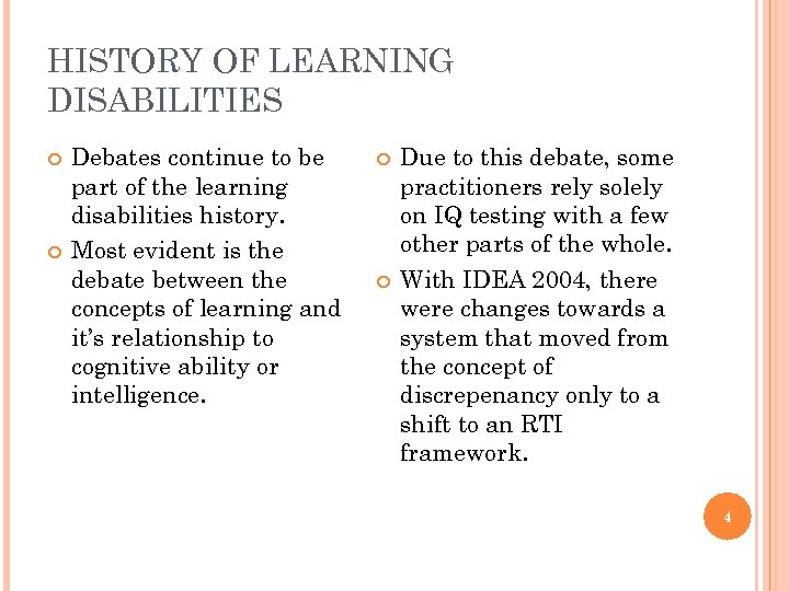 HISTORY OF LEARNING DISABILITIES Debates continue to be part of the learning disabilities history.