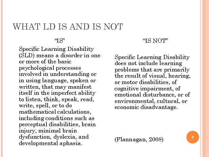 "WHAT LD IS AND IS NOT ""IS"" Specific Learning Disability (SLD) means a disorder"