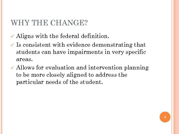 WHY THE CHANGE? ü ü ü Aligns with the federal definition. Is consistent with