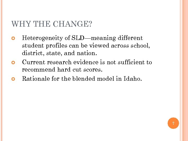 WHY THE CHANGE? Heterogeneity of SLD—meaning different student profiles can be viewed across school,