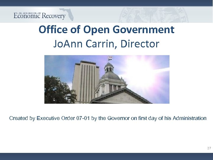 Office of Open Government Jo. Ann Carrin, Director Created by Executive Order 07 -01