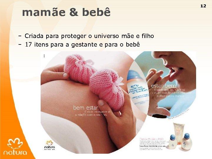 12 mamãe & bebê – Criada para proteger o universo mãe e filho –