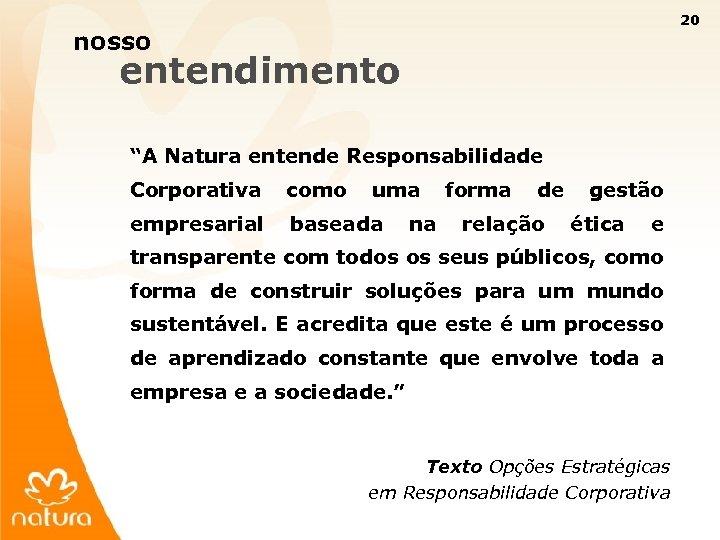 """20 nosso entendimento """"A Natura entende Responsabilidade Corporativa como uma empresarial baseada na forma"""