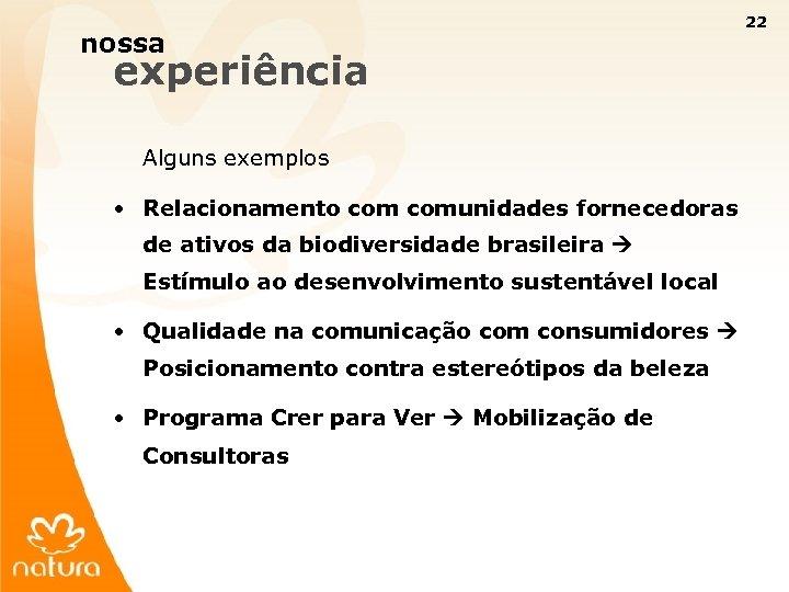 22 nossa experiência Alguns exemplos • Relacionamento comunidades fornecedoras de ativos da biodiversidade brasileira