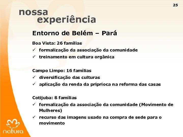 25 nossa experiência Entorno de Belém – Pará Boa Vista: 26 famílias ü formalização