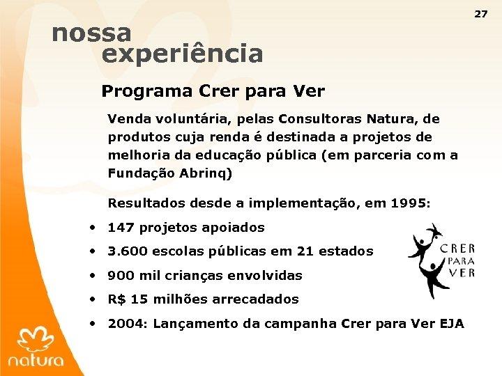 27 nossa experiência Programa Crer para Ver Venda voluntária, pelas Consultoras Natura, de produtos