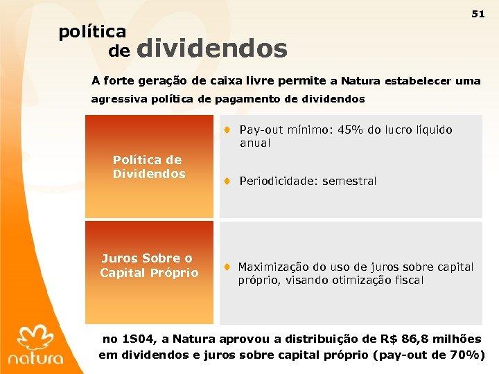 51 política de dividendos A forte geração de caixa livre permite a Natura estabelecer