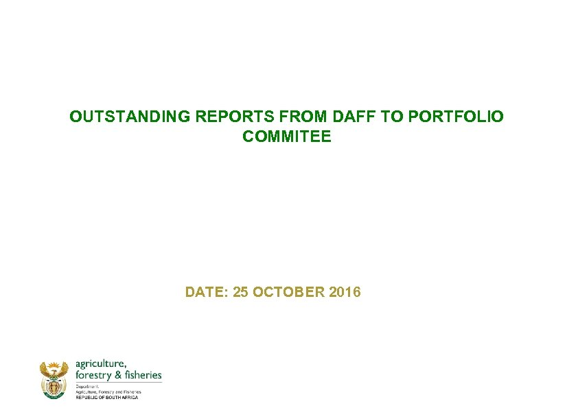 OUTSTANDING REPORTS FROM DAFF TO PORTFOLIO COMMITEE DATE: 25 OCTOBER 2016