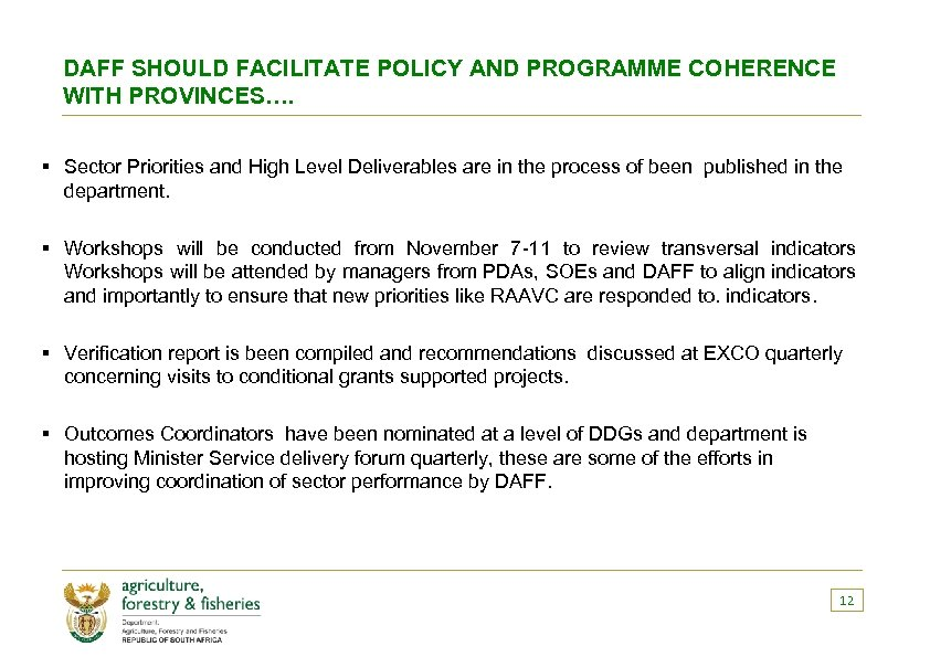 DAFF SHOULD FACILITATE POLICY AND PROGRAMME COHERENCE WITH PROVINCES…. § Sector Priorities and High