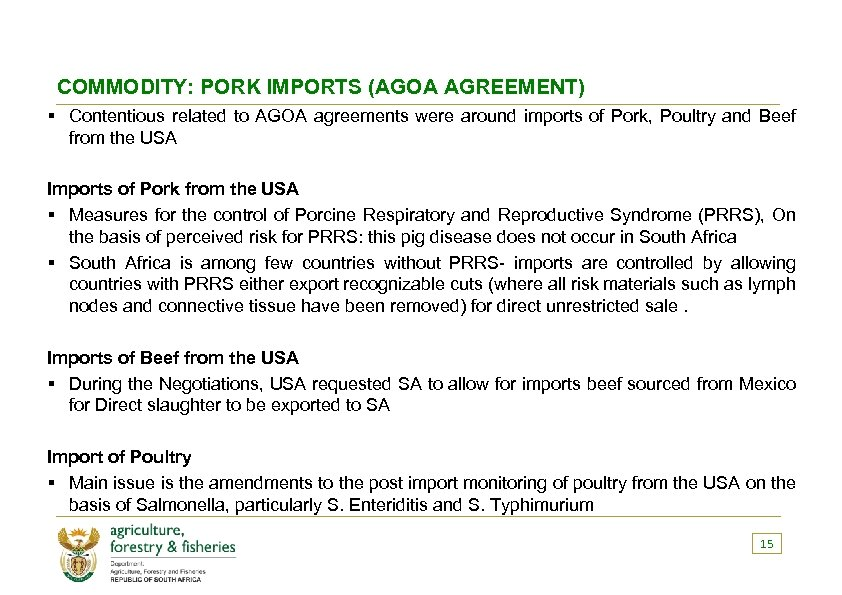 COMMODITY: PORK IMPORTS (AGOA AGREEMENT) § Contentious related to AGOA agreements were around imports