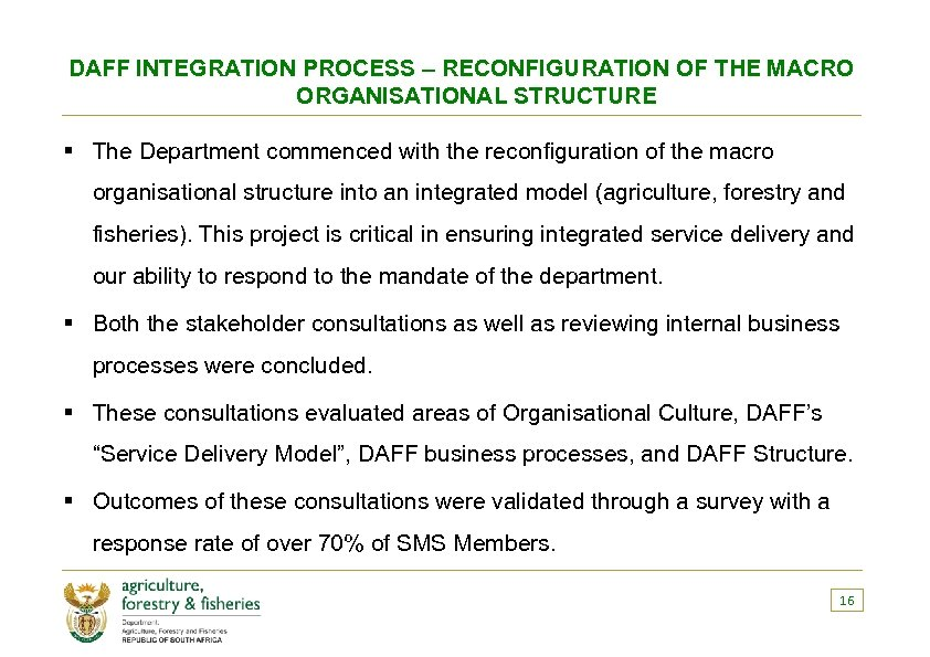 DAFF INTEGRATION PROCESS – RECONFIGURATION OF THE MACRO ORGANISATIONAL STRUCTURE § The Department commenced