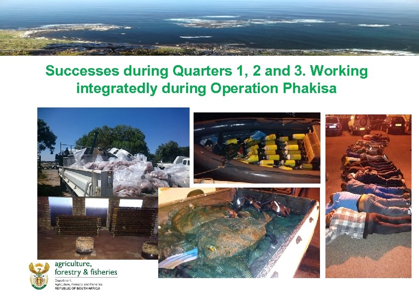 Successes during Quarters 1, 2 and 3. Working integratedly during Operation Phakisa