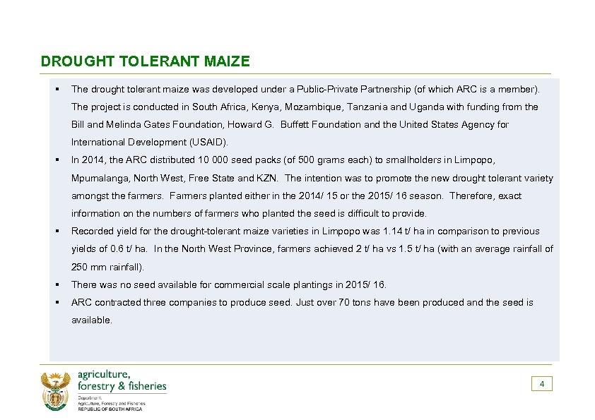 DROUGHT TOLERANT MAIZE § The drought tolerant maize was developed under a Public-Private Partnership