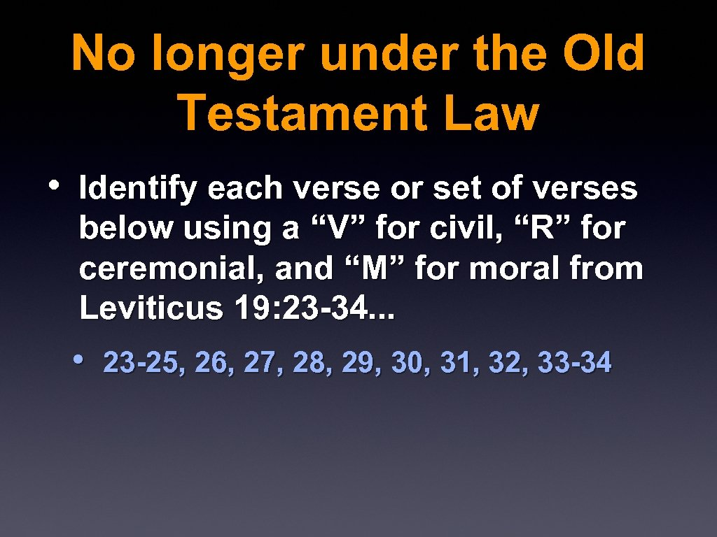 No longer under the Old Testament Law • Identify each verse or set of
