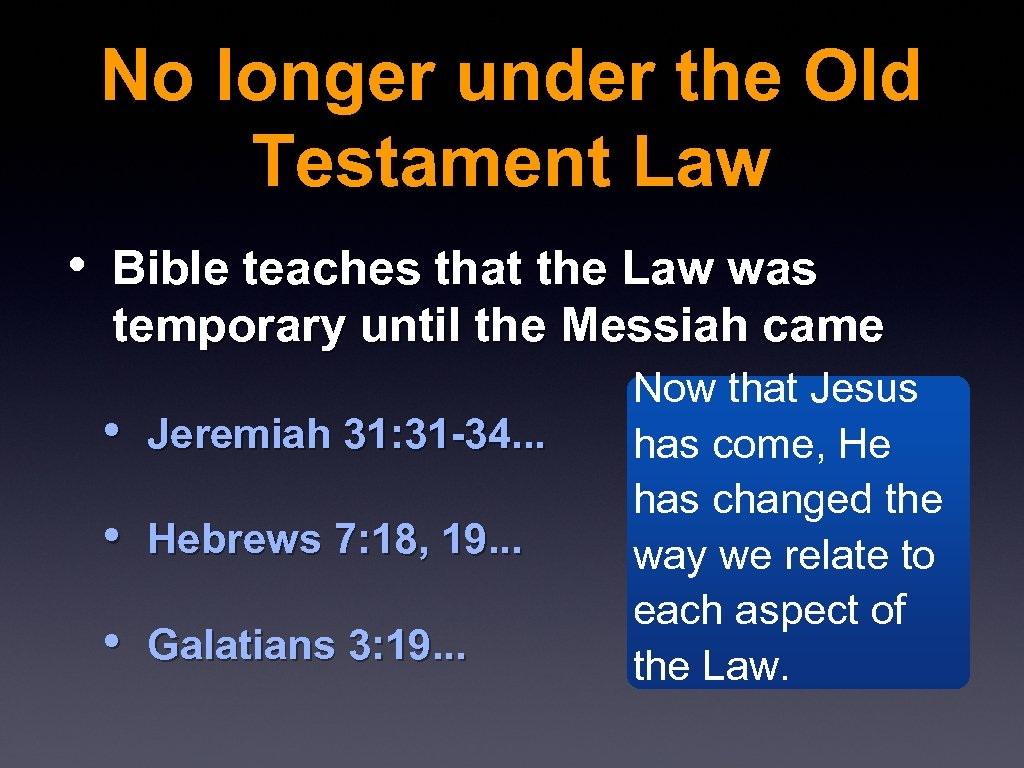 No longer under the Old Testament Law • Bible teaches that the Law was