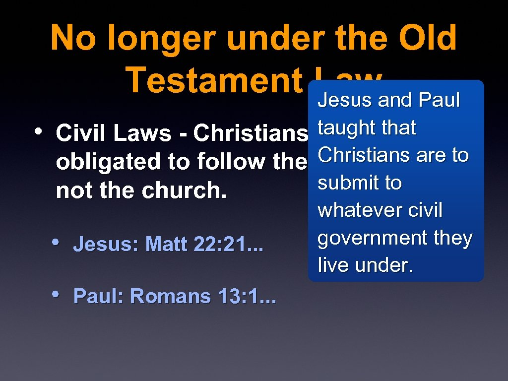 No longer under the Old Testament Law Jesus and Paul taught that • Civil