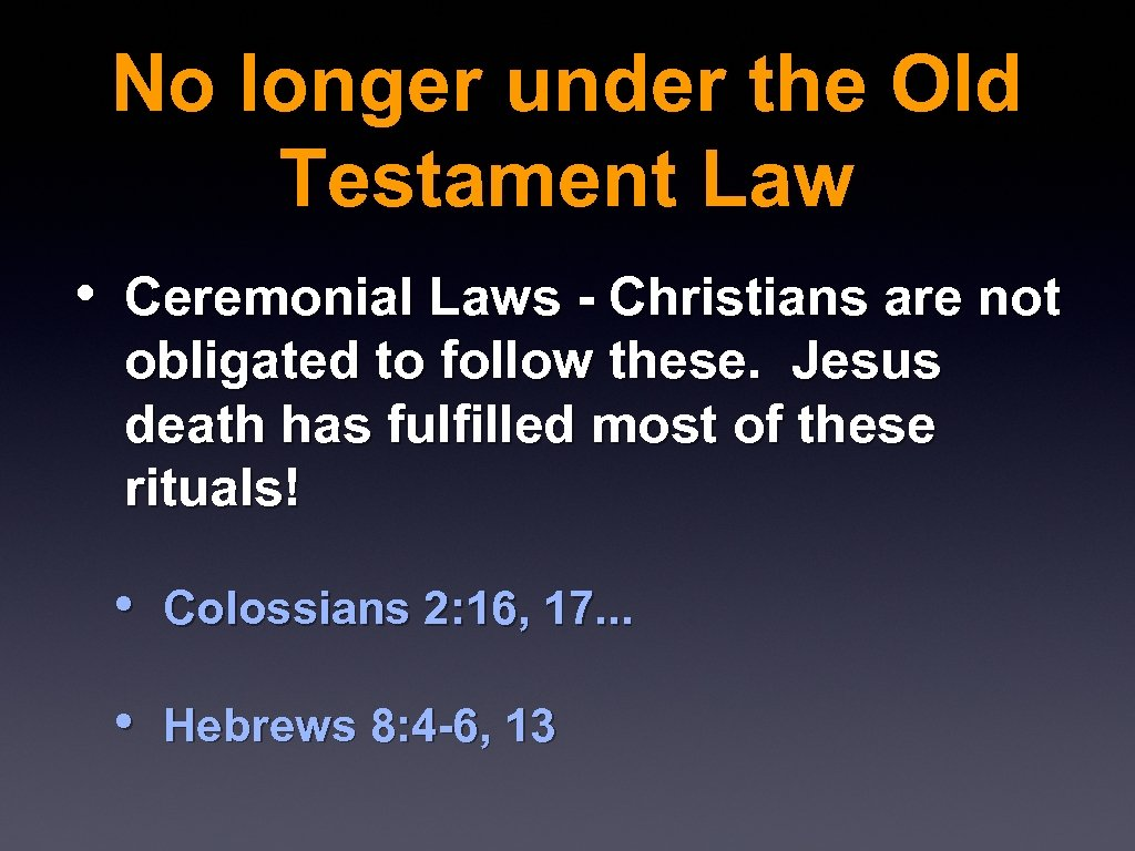 No longer under the Old Testament Law • Ceremonial Laws - Christians are not