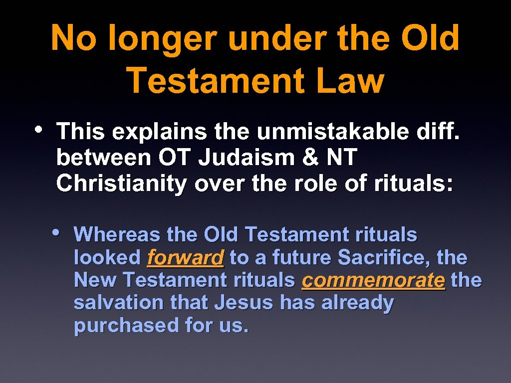 No longer under the Old Testament Law • This explains the unmistakable diff. between