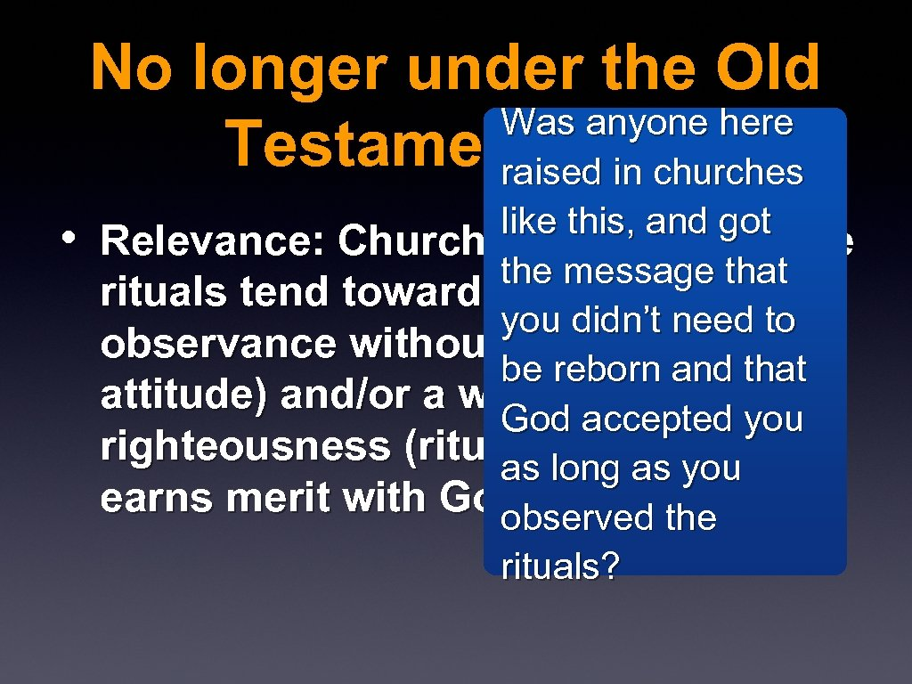 No longer under the Old Was anyone here Testament Law raised in churches •
