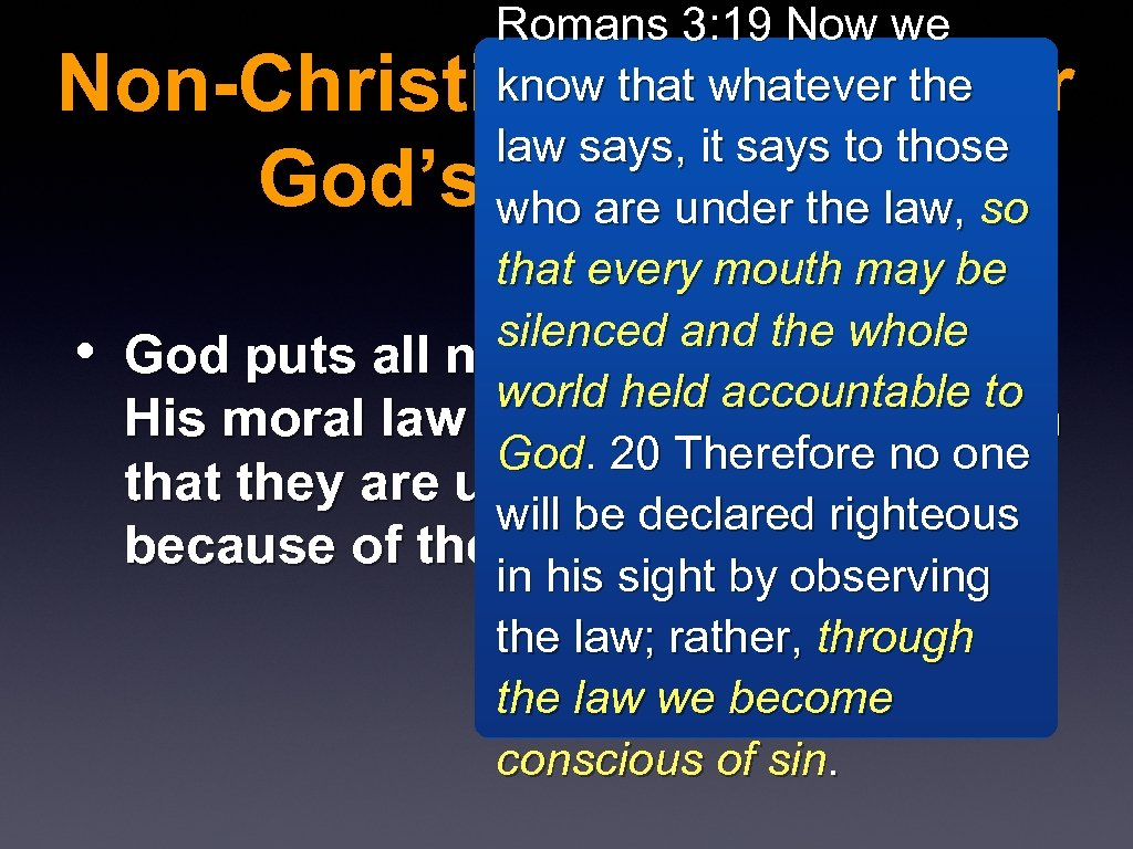 Romans 3: 19 Now we know that whatever the law says, it says to