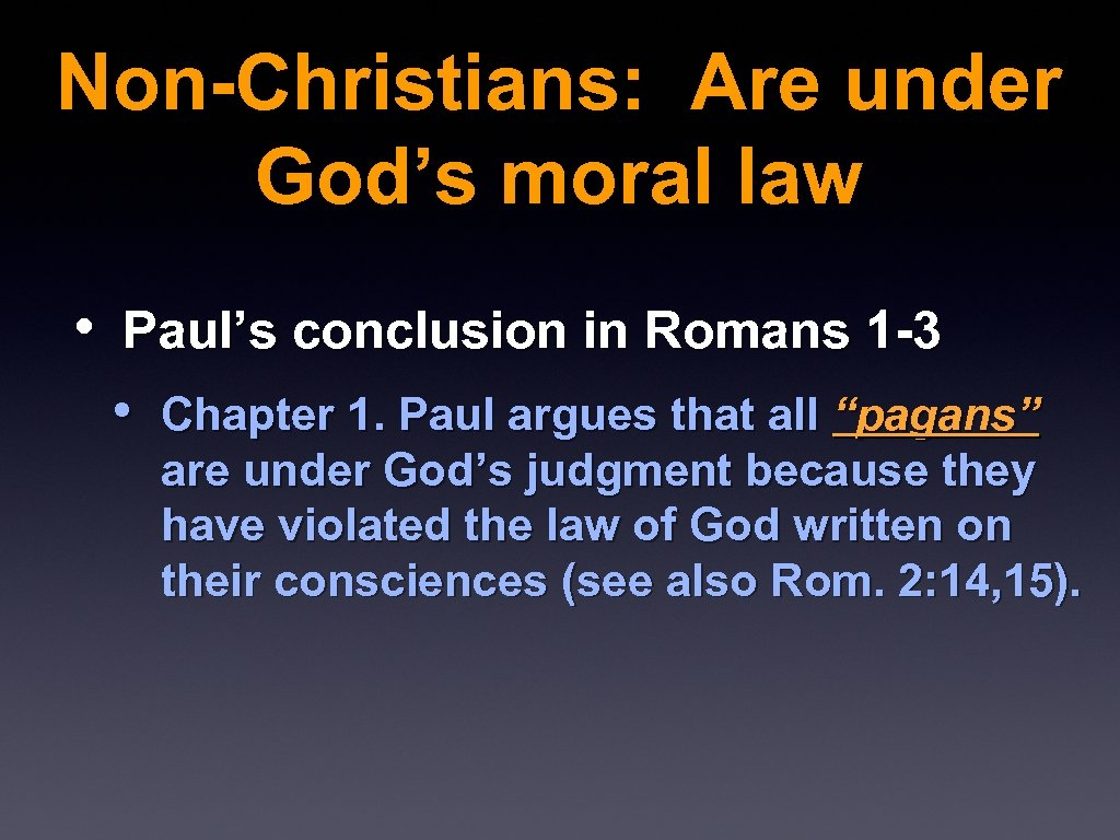 Non-Christians: Are under God's moral law • Paul's conclusion in Romans 1 -3 •