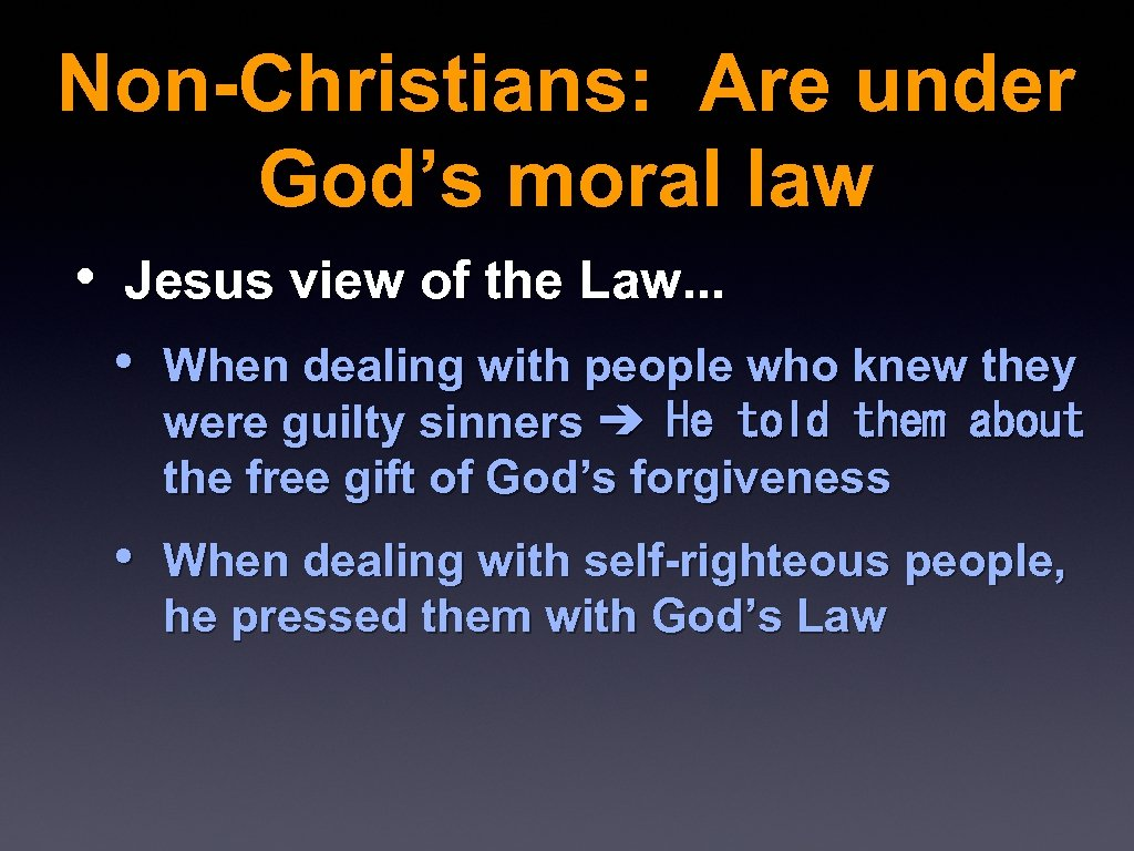 Non-Christians: Are under God's moral law • Jesus view of the Law. . .